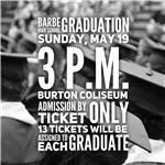 Graduation, May 19, Burton Coliseum, Must have ticket for Admission