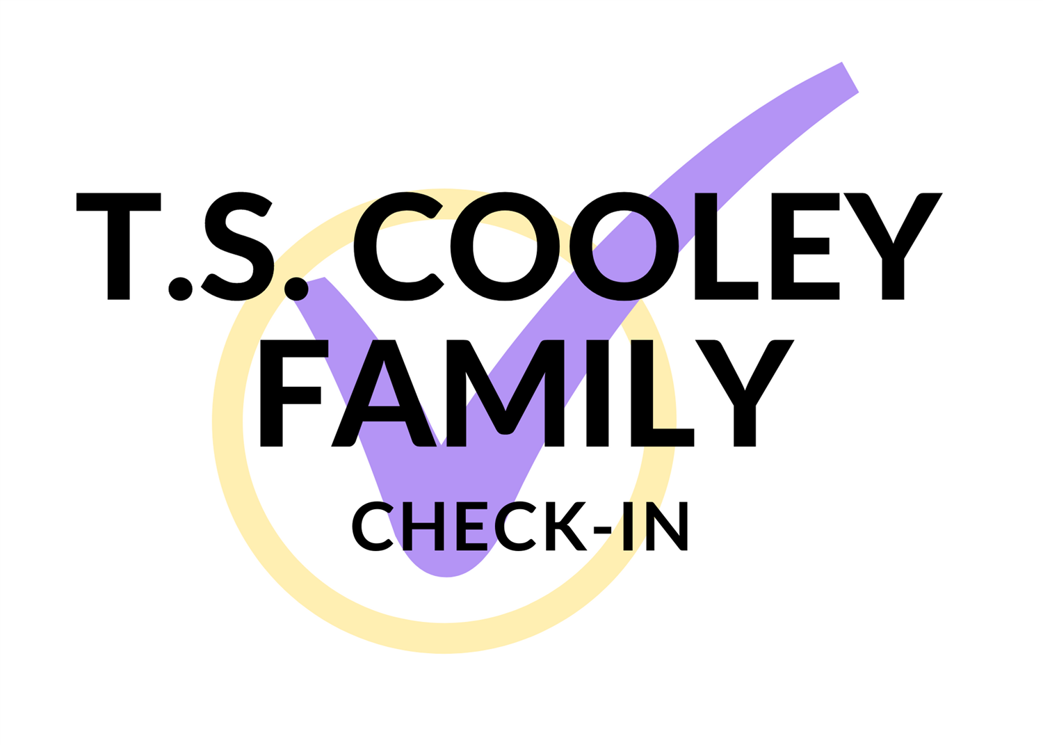 T.S. COOLEY FAMILY CHECK-IN