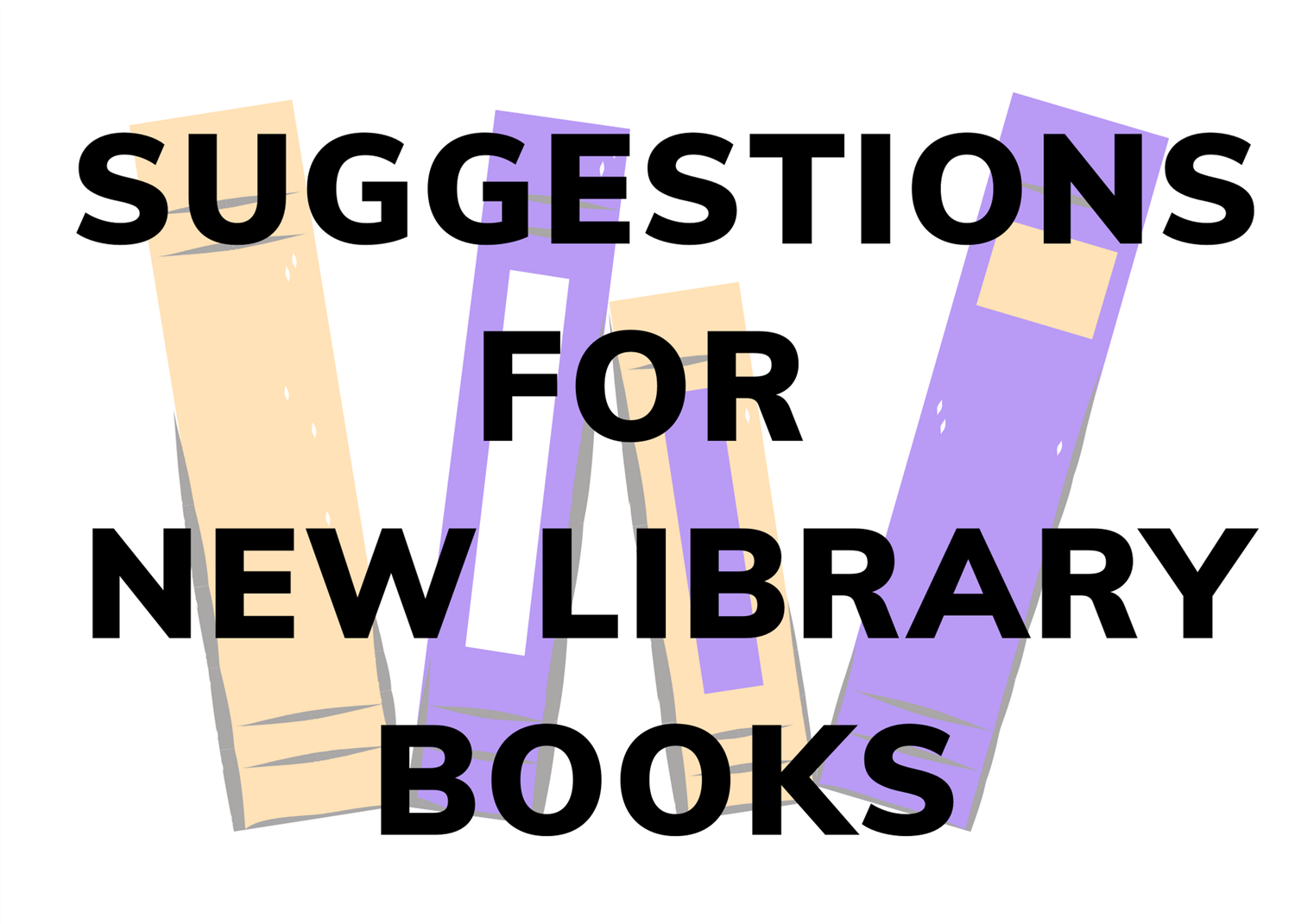 SUGGESTIONS FOR NEW LIBRARY BOOKS