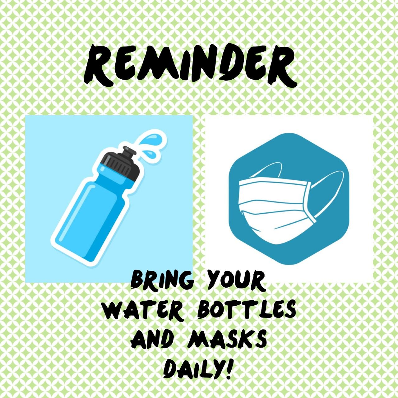 Reminder about Water Bottles and Masks