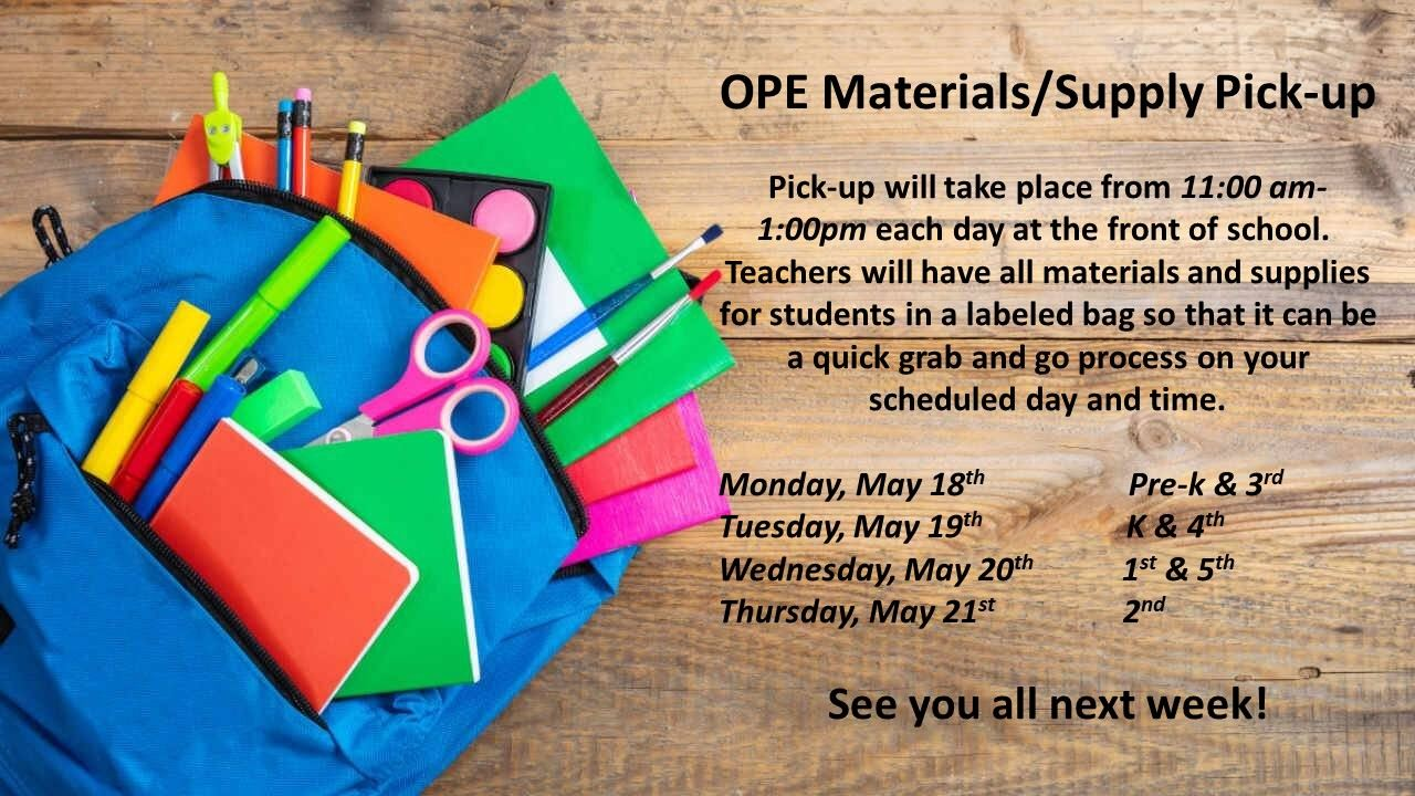 Schedule for materials/supplies daily pickup. May 18th - May 22nd in front of school between 11:00 am - 1:00 pm. Click here for more information.