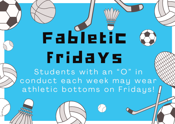 "Students with a weekly conduct grade of ""O"" can wear school appropriate athletic bottoms on Fridays. Your child's teacher will inform you if your child qualifies."