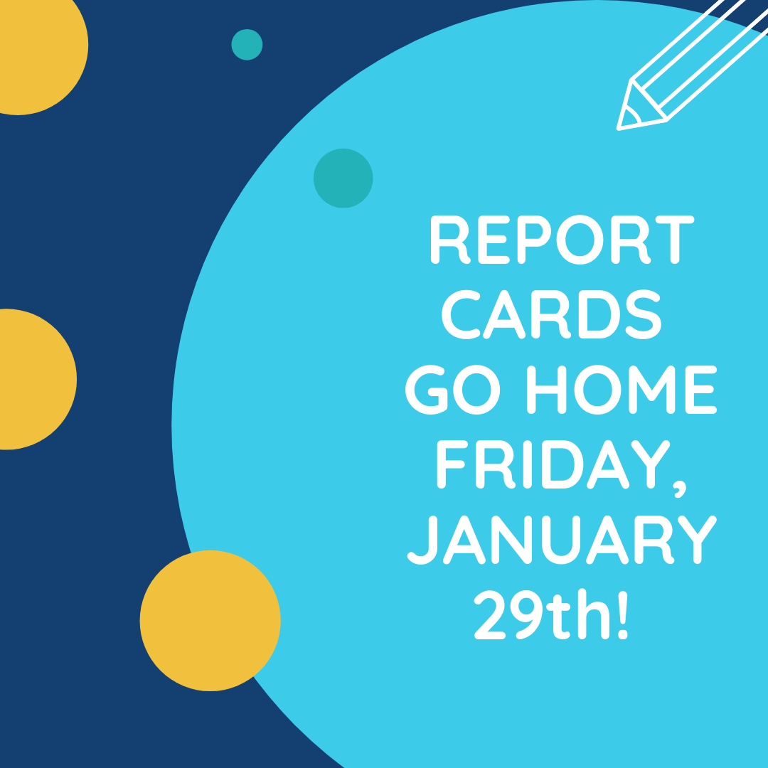 Report Cards go home Friday, January 29th!