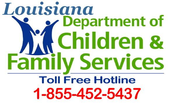Louisiana Department of Children & Family Services; Call toll-free, 24 hours a day, 365 days a year. All calls are confidential.