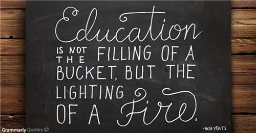 Education is not the filling of a bucket, but the lighting of a Fire